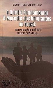 O DIREITO FUNDAMENTAL A MORADIA DOS IMIGRANTES NO BRASIL: IMPLEMENTACAO DE POLITICAS PUBLICAS PARA M