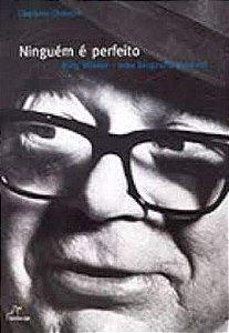 NINGUEM E PERFEITO - BILLY WILDER: UMA BIOGRAFIA PESSOAL