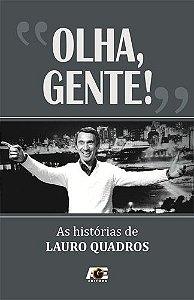 OLHA GENTE  - AS HISTÓRIAS DE LAURO QUADROS