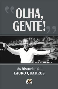 OLHA GENTE - AS HISTORIAS DE LAURO QUADROS