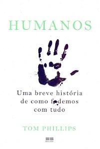 HUMANOS-UMA BREVE HISTORIA DE COMO FUDEMOS COM TUDO
