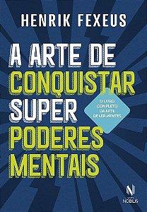 A ARTE DE CONQUISTAR SUPER PODERES MENTAIS
