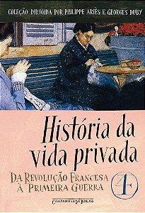 HISTORIA DA VIDA PRIVADA VOL. 4 - DA REVOLUCAO FRANCESA A PR