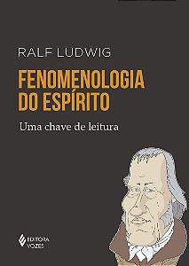 FENOMENOLOGIA DO ESPIRITO - UMA CHAVE DE LEITURA