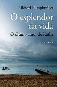 O ESPLENDOR DA VIDA - O ULTIMO AMOR DE KAFKA