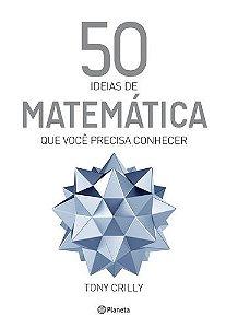 50 IDEIAS DE MATEMATICA QUE VOCE PRECISA CONHECER