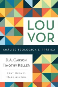 LOUVOR - ANALISE TEOLOGICA E PRATICA