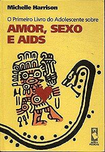 O PRIMEIRO LIVRO DO ADOLESCENTE SOBRE AMOR. SEXO E AIDS