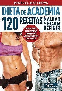 DIETA DE ACADEMIA - 120 RECEITAS PARA MALHAR SECAR DEFINIR