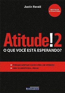 ATITUDE ! 2 O QUE VOCE ESTA ESPERANDO ?