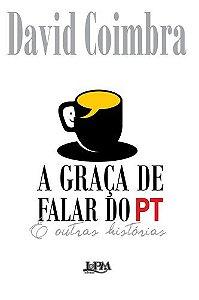 A GRACA DE FALAR DO PT E OUTRAS HISTORIAS