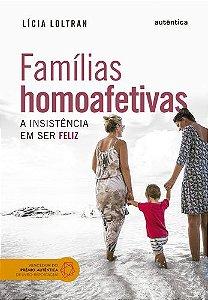 FAMÍLIAS HOMOAFETIVAS  - A INSISTÊNCIA EM SER FELIZ
