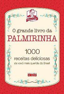 O GRANDE LIVRO DA PALMIRINHA - 1000 RECEITAS DELICIOSAS