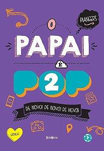 O PAPAI E POP 2