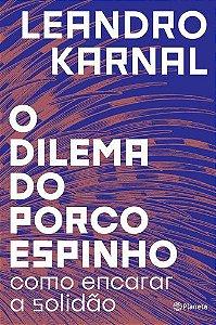 O DILEMA DO PORCO ESPINHO - COMO ENCARAR A SOLIDAO