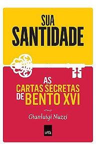 SUA SANTIDADE - AS CARTAS SECRETAS DE BENTO XVI