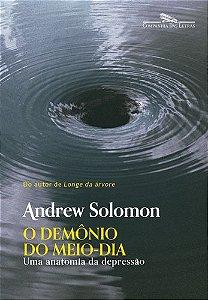 O DEMONIO DO MEIO-DIA - UMA ANATOMIA DA DEPRESSAO