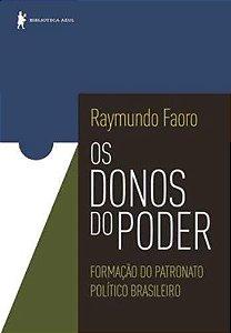 OS DONOS DO PODER - FORMACAO DO PATRONATO POLITICO BRASILEIR