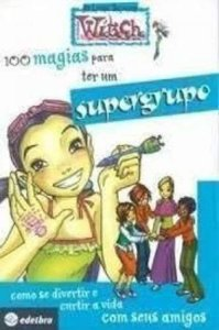 WITCH - 100 MAGIAS PARA TER UM SUPERGRUPO