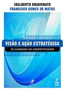 VISÃO E AÇÃO ESTRATÉGICA OS CAMINHOS DA COMPETITIVIDADE