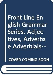 ADJECTIVES, ADVERBES AND ADVERBIALS