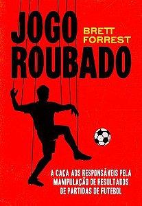 JOGO ROUBADO - A CACA AOS RESPONSAVEIS PELA MANIPULACAO DE R