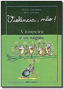 VIOLENCIA. NAO! A TOUPEIRA E OS SAGUIS