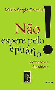 NAO ESPERE PELO EPITAFIO ...