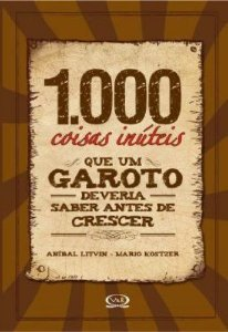 1.000 COISAS INUTEIS QUE UM GAROTO DEVERIA SABER ANTES DE CR