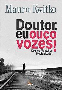 DOUTOR-.-EU-OUCO-VOZES-!-DOENCA-MENTAL-OU-MEDIUNIDADE-?