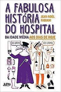A Fabulosa História do Hospital - Da Idade Média aos Dias de Hoje