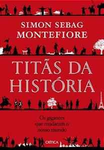 TITAS DA HISTORIA- OS GIGANTES QUE MUDARAM NOSSO MUNDO