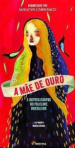 A MAE DE OURO E OUTROS CONTOS DO FOLCLORE BRASILEIRO
