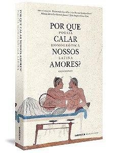 Por que Calar Nossos Amores - Poesia Homoerótica Latina