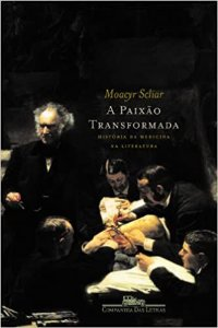 A PAIXAO TRANSFORMADA - A HISTORIA DA MEDICINA NA LITERATURA