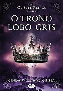 O TRONO LOBO GRIS - SERIE SETE REINOS