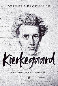 Kierkegaard - Uma Vida Extraordinária