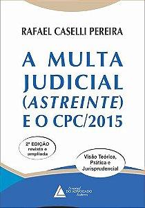 A MULTA JURIDICIAL ASTREINTE E O CPC/2015