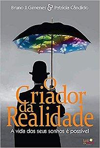 O CRIADOR DA REALIDADE-A VIDA DOS SEUS SONHOS E POSSIVEL