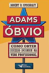 ADAMS OBVIO COMO OBTER SUCESSO INCOMUM NA VIDA PROFISSIONAL