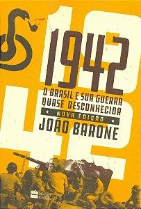 1942 O BRASIL E SUA GUERRA QUASE DESCONHECIDA