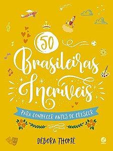 50 BRASILEIRAS INCRIVEIS PARA CONHECER - CAPA DURA
