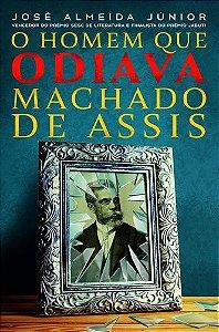 O-HOMEM-QUE-ODIAVA-MACHADO-DE-ASSIS