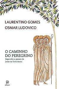 O CAMINHO DO PEREGRINO SEGUINDO OS PASSOS DE JESUS NA TERRA SANTA