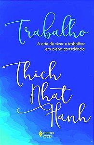 TRABALHO - A ARTE DE VIVER E TRABALHAR EM PLENA CONSCIENCIA