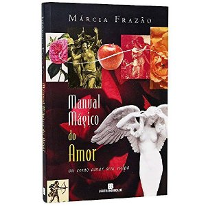 MANUAL MÁGICO DO AMOR OU COMO AMAR SEM CULPA