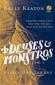 DEUSES E MONSTROS - FILHA DAS TREVAS V1