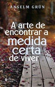 A ARTE DE ENCONTRAR A MEDIDA CERTA DE VIVER