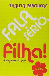 FALA SERIO, FILHA!