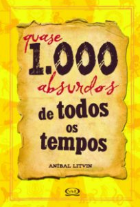 QUASE 1000 ABSURDOS DE TODOS OS TEMPOS